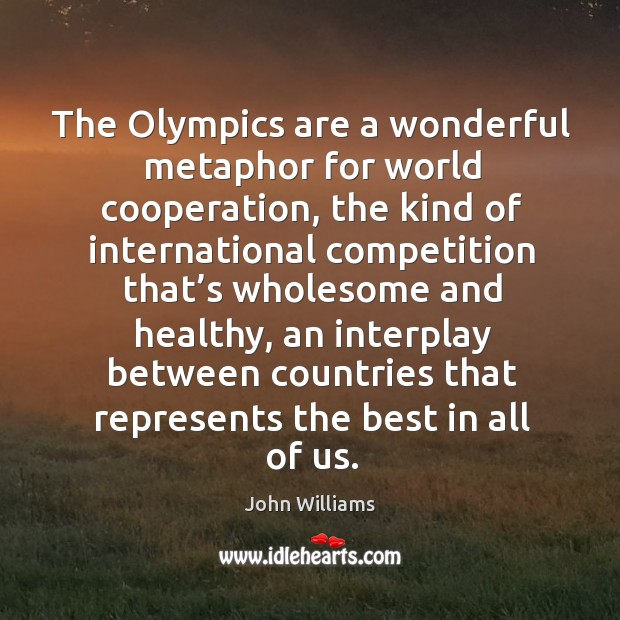 Image, The olympics are a wonderful metaphor for world cooperation, the kind of international