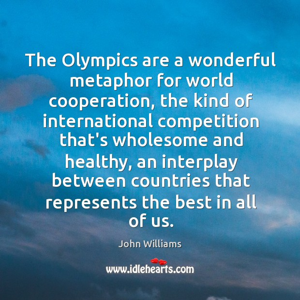 Image, The Olympics are a wonderful metaphor for world cooperation, the kind of