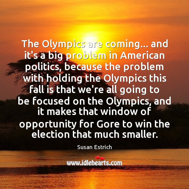 The Olympics are coming… and it's a big problem in American politics, Susan Estrich Picture Quote