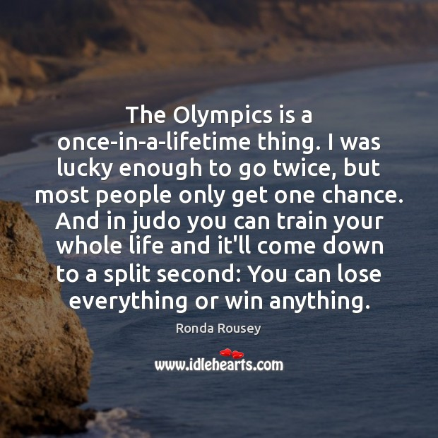 The Olympics is a once-in-a-lifetime thing. I was lucky enough to go Image