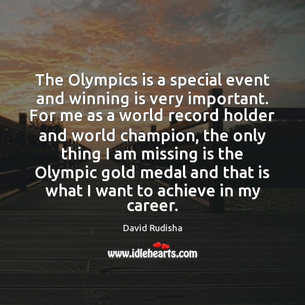 The Olympics is a special event and winning is very important. For Image