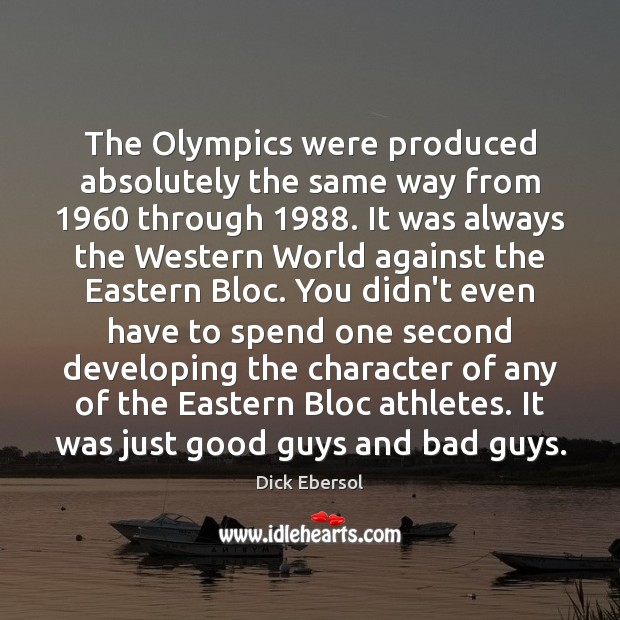 The Olympics were produced absolutely the same way from 1960 through 1988. It was Image