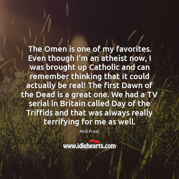 The Omen is one of my favorites. Even though I'm an atheist Image