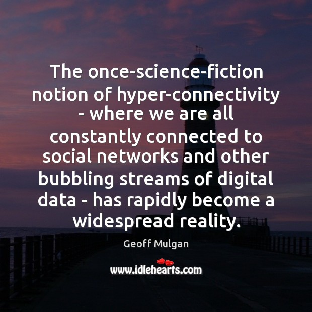 The once-science-fiction notion of hyper-connectivity – where we are all constantly connected Image