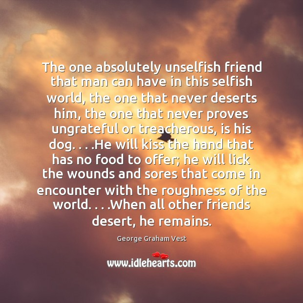 The one absolutely unselfish friend that man can have in this selfish Selfish Quotes Image