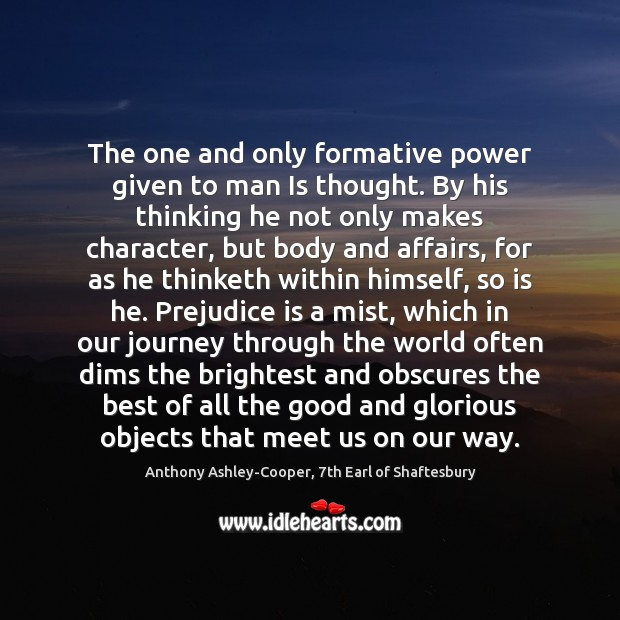 The one and only formative power given to man Is thought. By Image