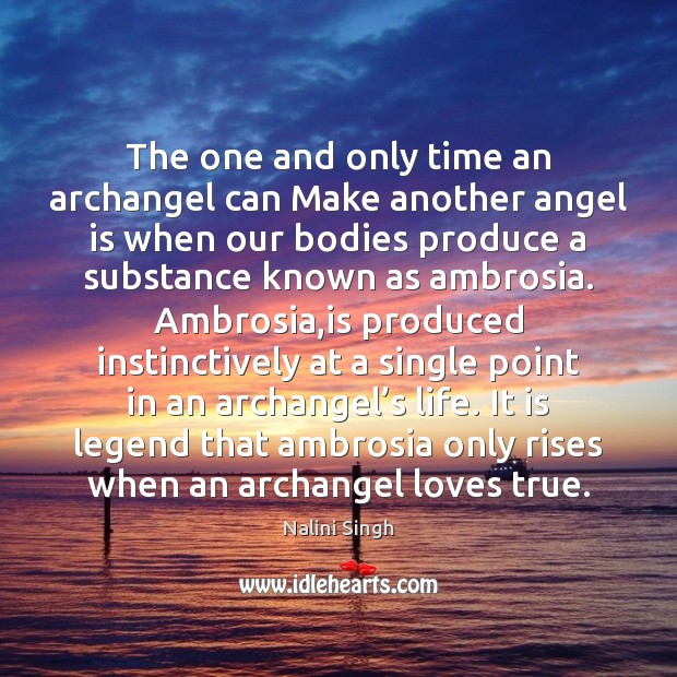 The one and only time an archangel can Make another angel is Nalini Singh Picture Quote