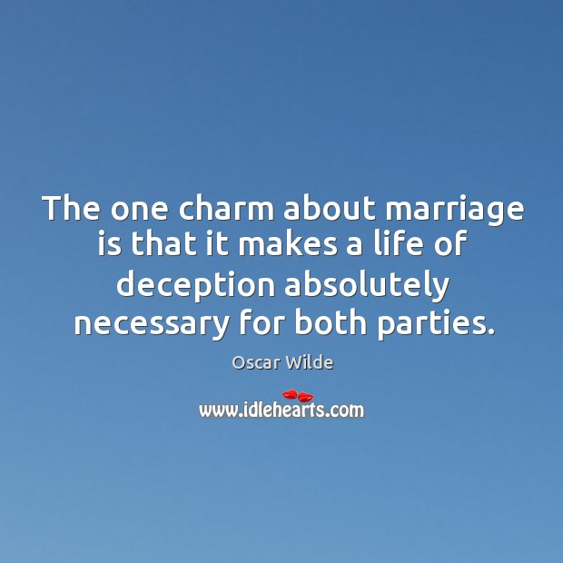 Image, The one charm about marriage is that it makes a life of deception absolutely necessary for both parties.