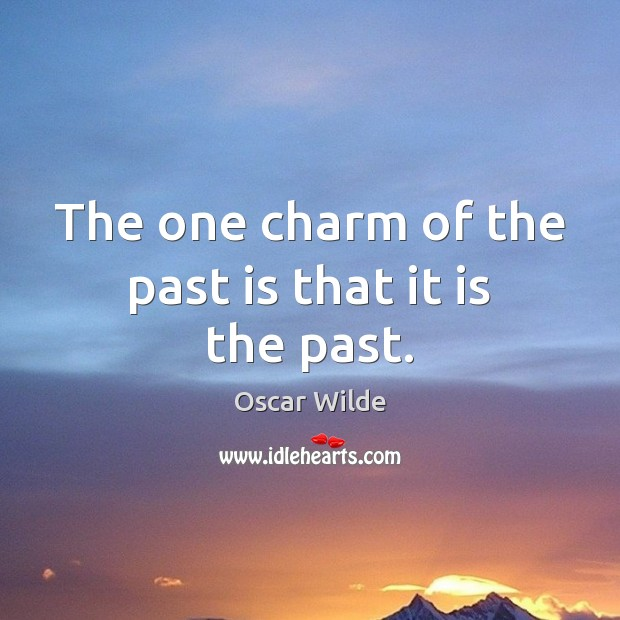 The one charm of the past is that it is the past. Past Quotes Image