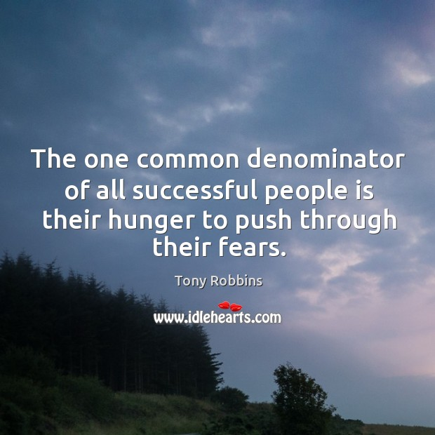 Image, The one common denominator of all successful people is their hunger to