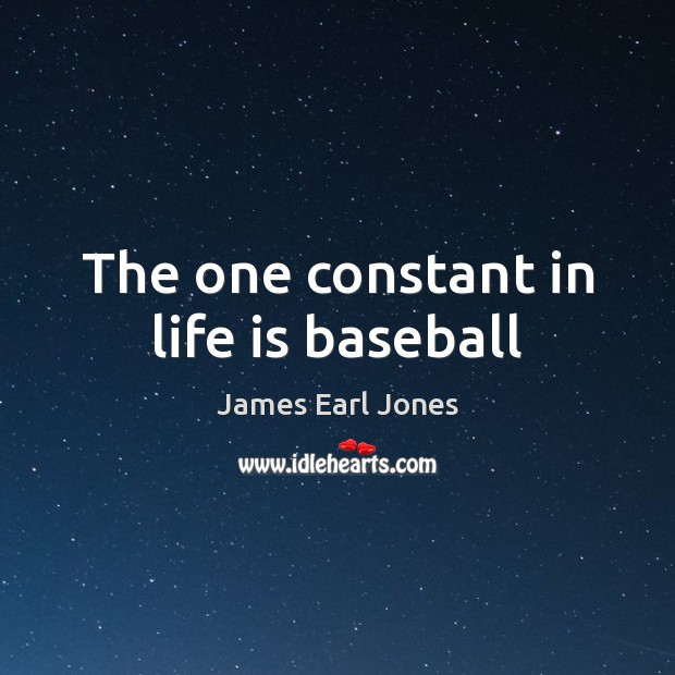 The one constant in life is baseball James Earl Jones Picture Quote