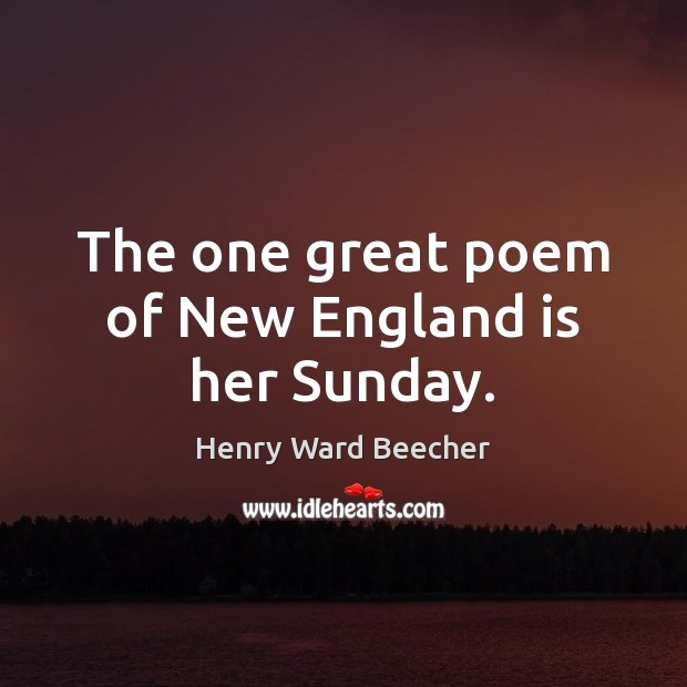 Image, The one great poem of New England is her Sunday.