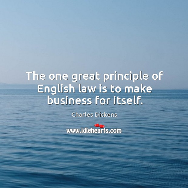 Image, The one great principle of English law is to make business for itself.