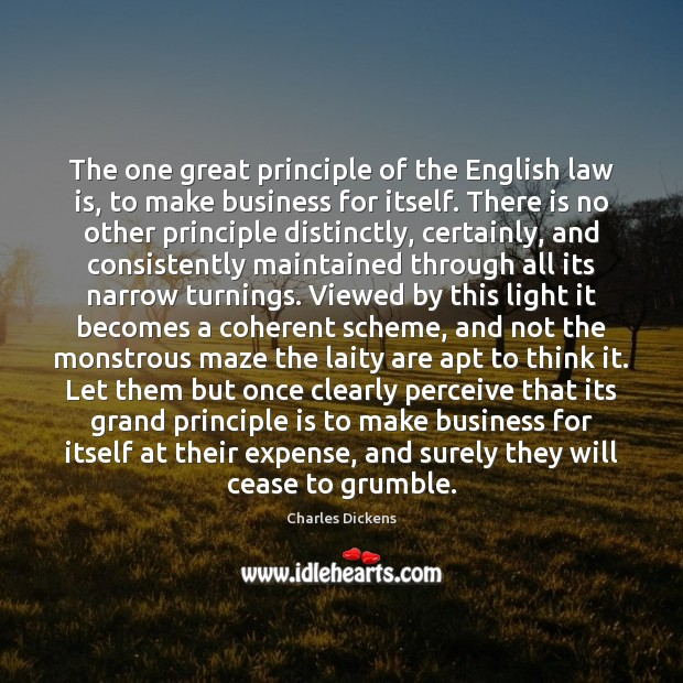 Image, The one great principle of the English law is, to make business