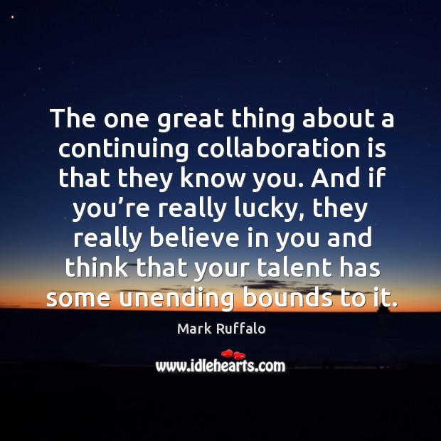 Image, The one great thing about a continuing collaboration is that they know you.