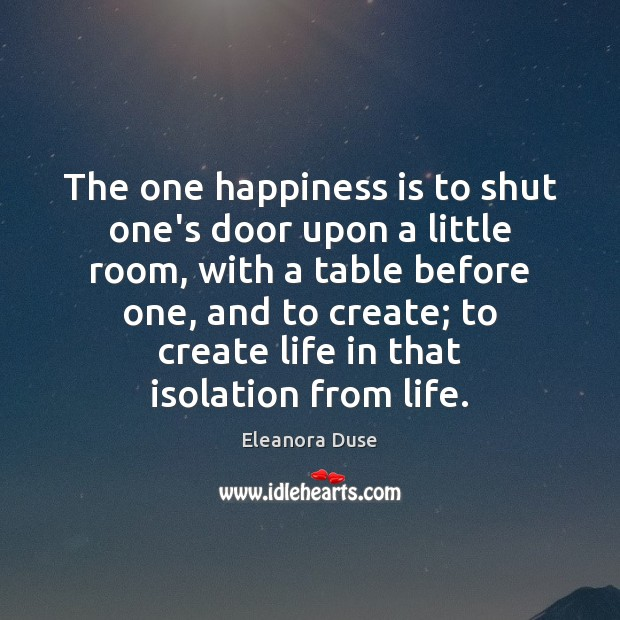 Image, The one happiness is to shut one's door upon a little room,