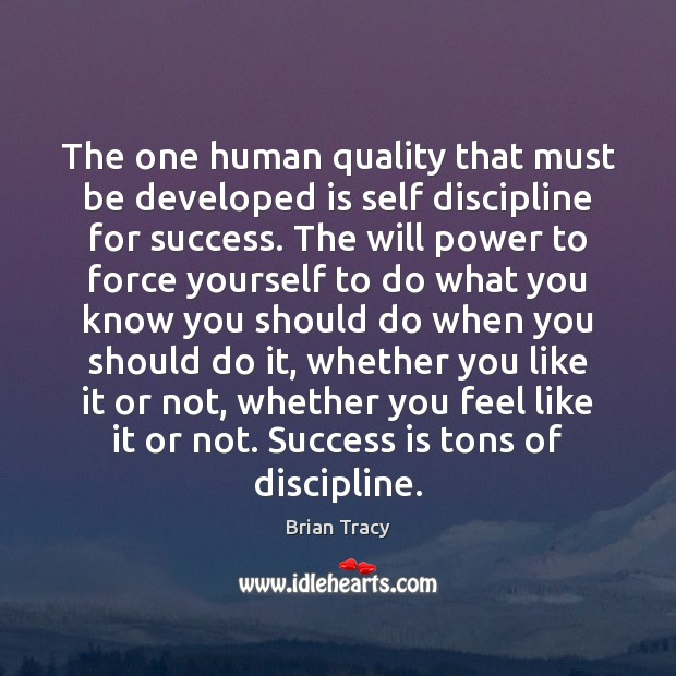 The one human quality that must be developed is self discipline for Will Power Quotes Image