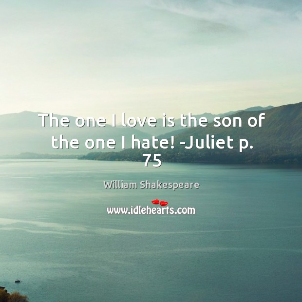 Image, The one I love is the son of the one I hate! -Juliet p. 75