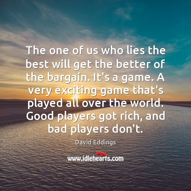 The one of us who lies the best will get the better David Eddings Picture Quote