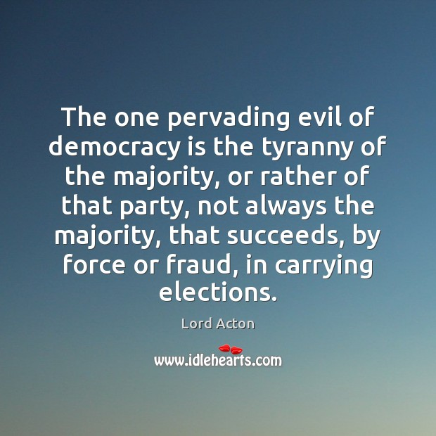 Image, The one pervading evil of democracy is the tyranny of the majority,