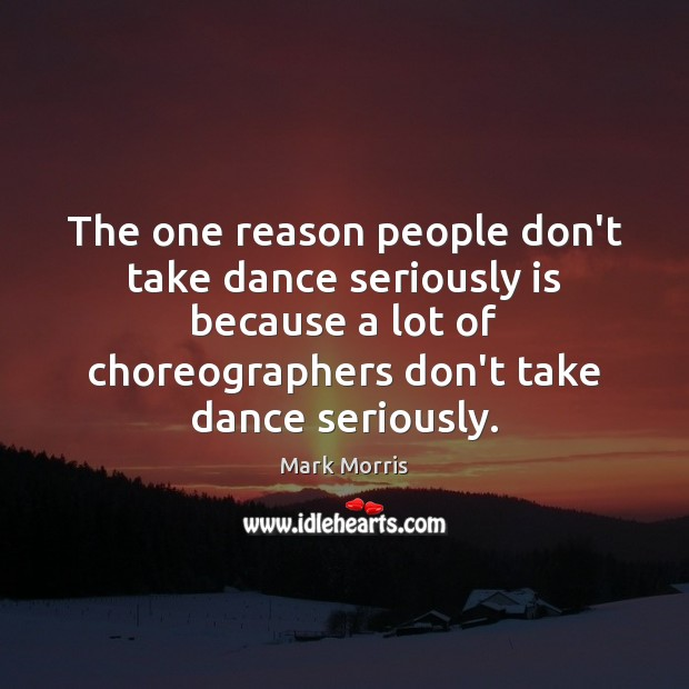 The one reason people don't take dance seriously is because a lot Image