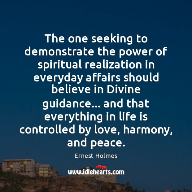 The one seeking to demonstrate the power of spiritual realization in everyday Ernest Holmes Picture Quote