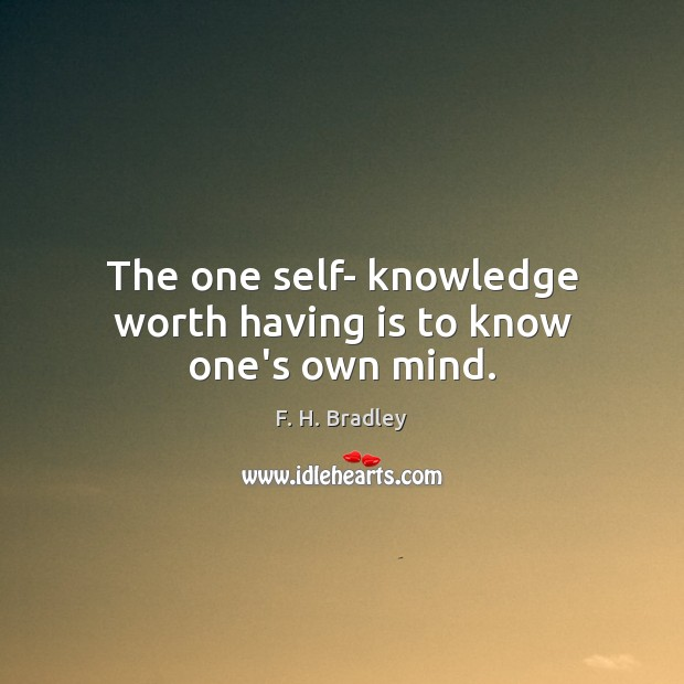 The one self- knowledge worth having is to know one's own mind. Image