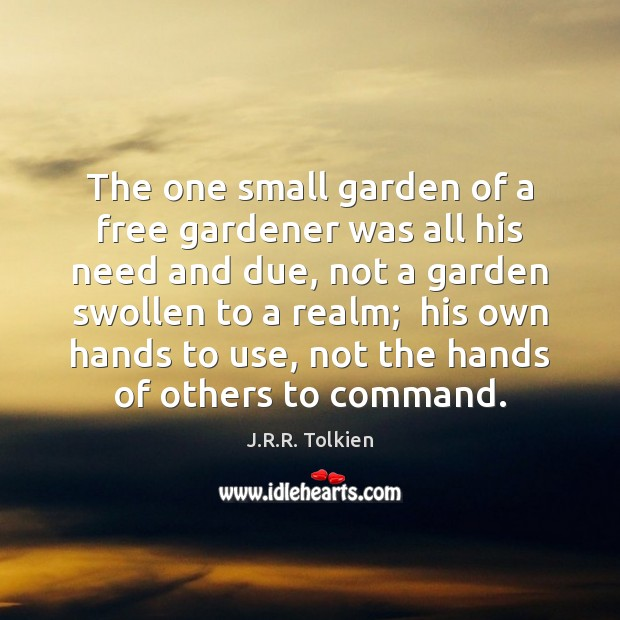 The one small garden of a free gardener was all his need Image
