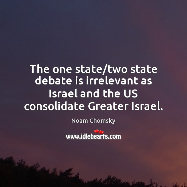 The one state/two state debate is irrelevant as Israel and the Noam Chomsky Picture Quote
