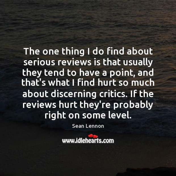 The one thing I do find about serious reviews is that usually Image