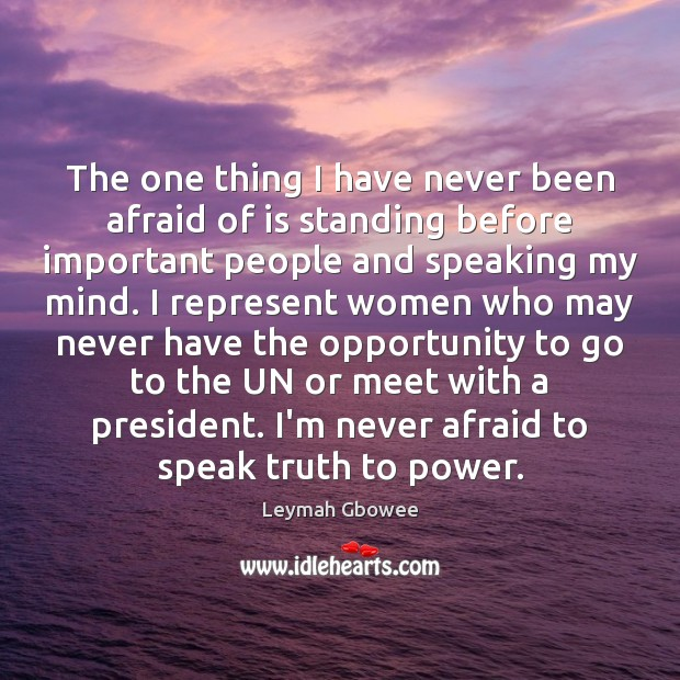 The one thing I have never been afraid of is standing before Image