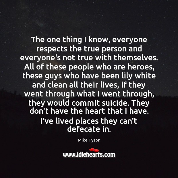 Image, The one thing I know, everyone respects the true person and everyone's