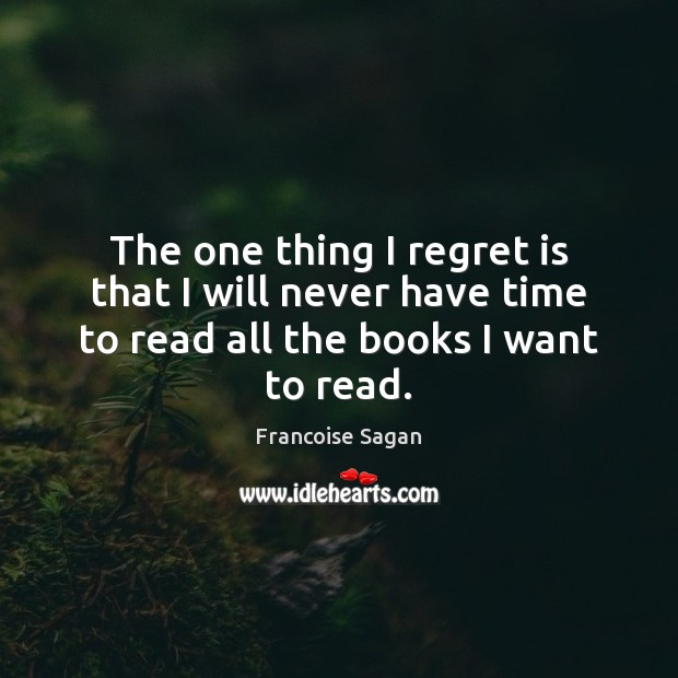 The one thing I regret is that I will never have time Regret Quotes Image
