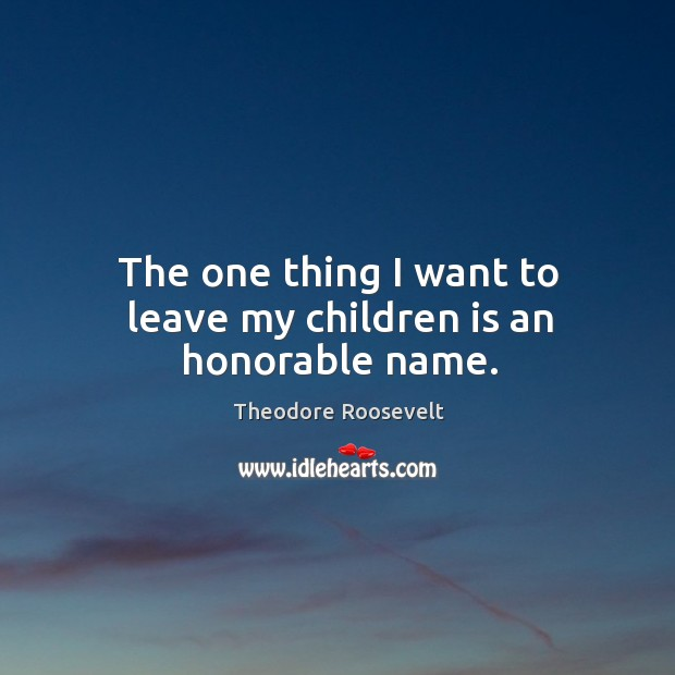 The one thing I want to leave my children is an honorable name. Image