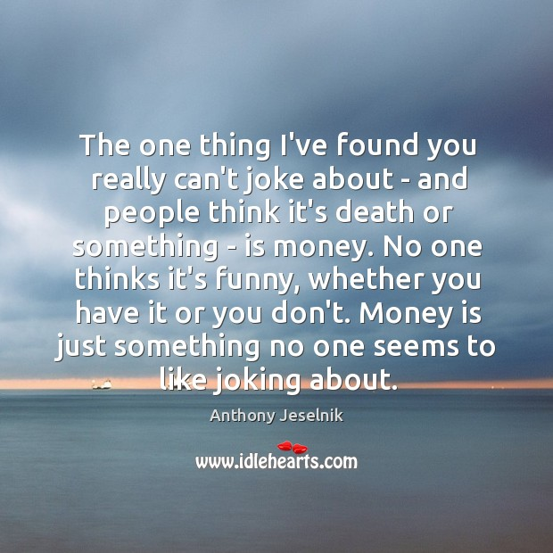 The one thing I've found you really can't joke about – and Image