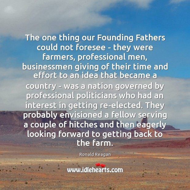 The one thing our Founding Fathers could not foresee – they were Ronald Reagan Picture Quote