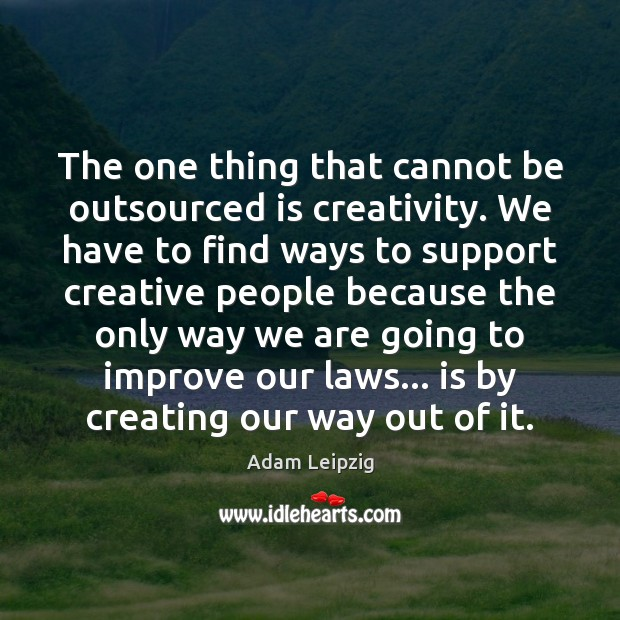 Image, The one thing that cannot be outsourced is creativity. We have to