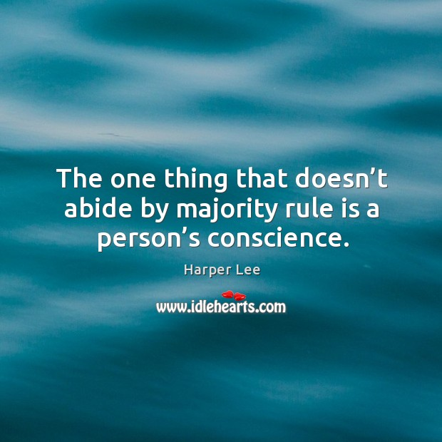 The one thing that doesn't abide by majority rule is a person's conscience. Image
