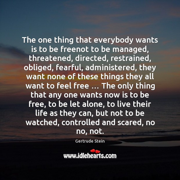 Image, The one thing that everybody wants is to be freenot to be