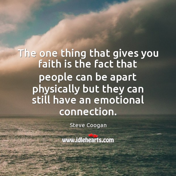 The one thing that gives you faith is the fact that people Image