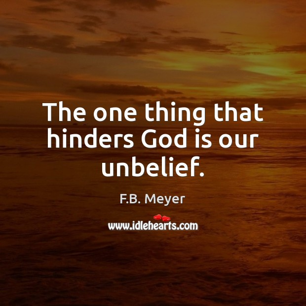 The one thing that hinders God is our unbelief. Image