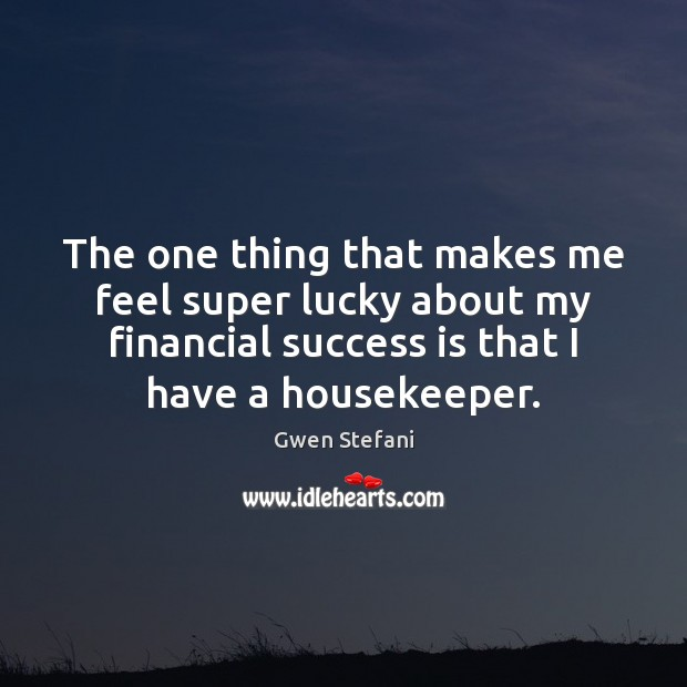 The one thing that makes me feel super lucky about my financial Success Quotes Image