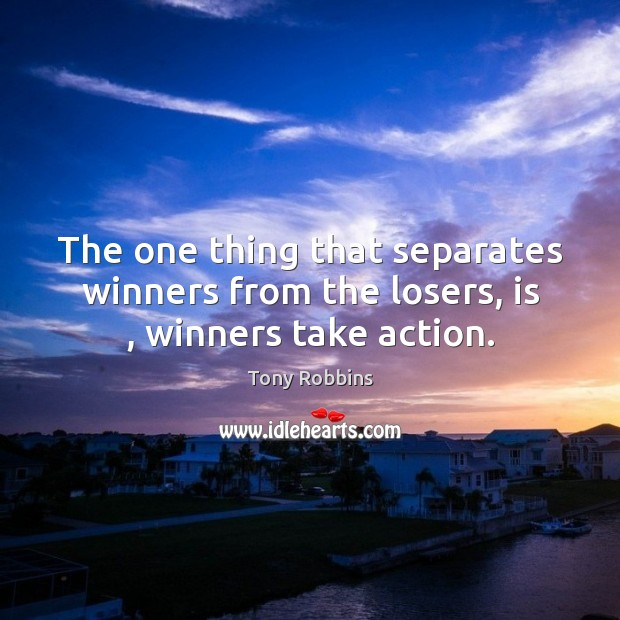 Image, The one thing that separates winners from the losers, is , winners take action.