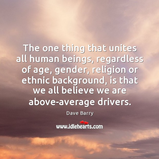 Image, The one thing that unites all human beings, regardless of age, gender, religion or ethnic background