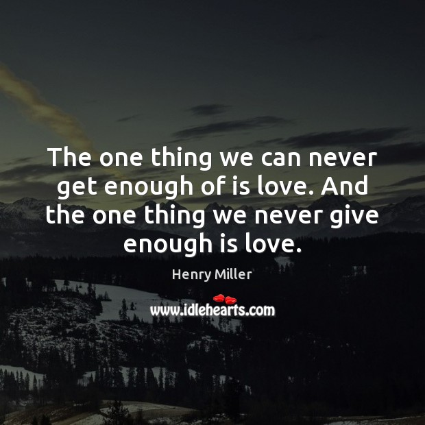 The one thing we can never get enough of is love. And Image