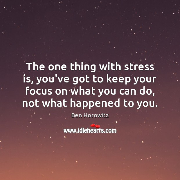 The one thing with stress is, you've got to keep your focus Image