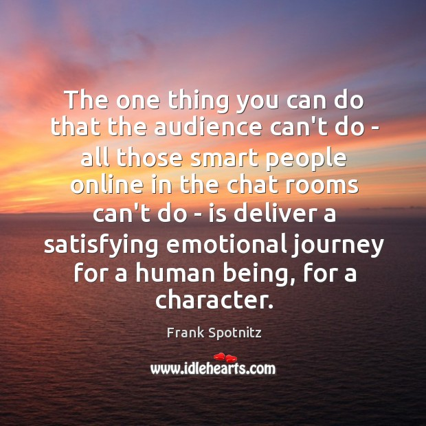 The one thing you can do that the audience can't do – Frank Spotnitz Picture Quote