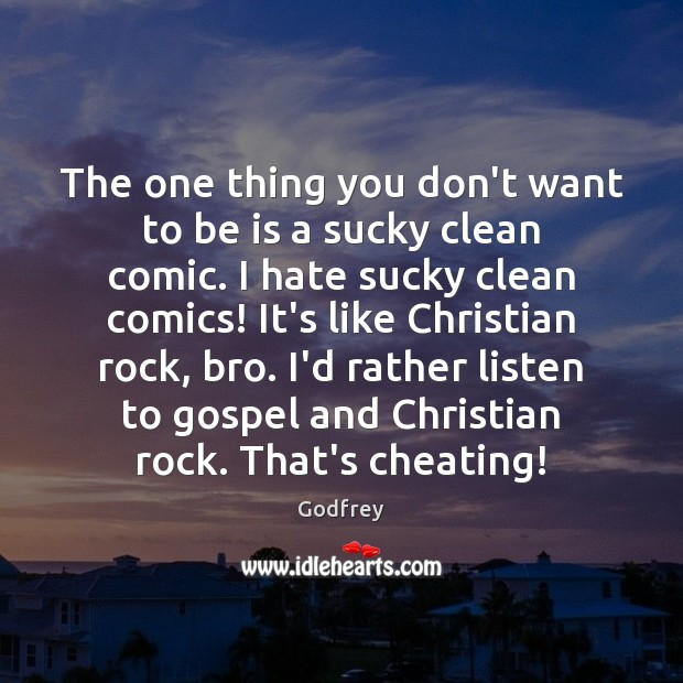 The one thing you don't want to be is a sucky clean Godfrey Picture Quote