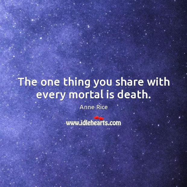 The one thing you share with every mortal is death. Image