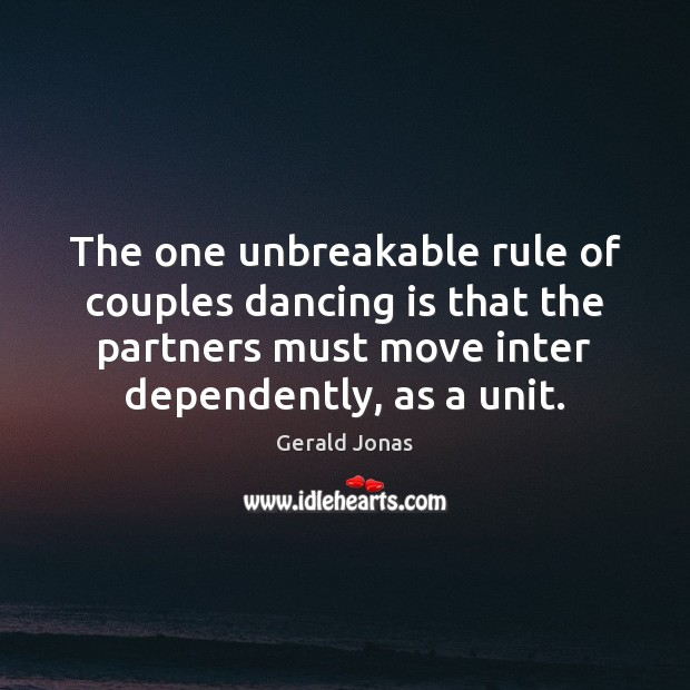 The one unbreakable rule of couples dancing is that the partners must Dance Quotes Image